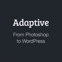 Adaptive Blog Theme: From Photoshop to WordPress